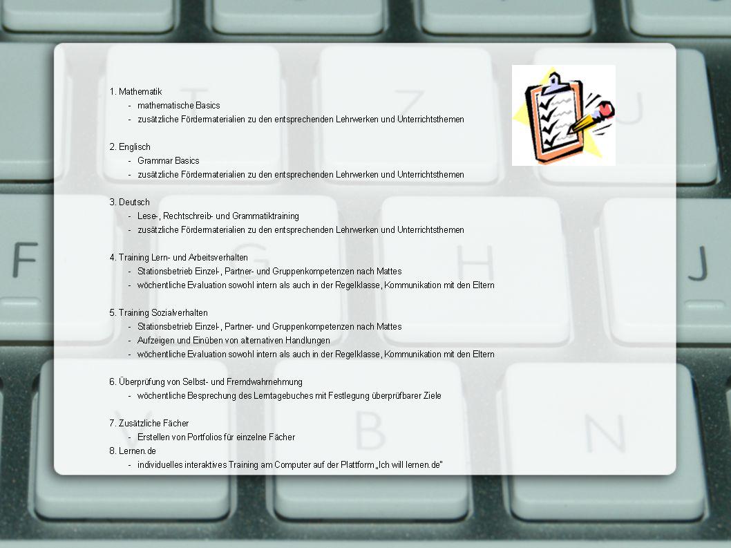 Inhalte Unterstützung in den Hauptfächern Mathe, Deutsch, Englisch Zusätzliches Training (z.B.