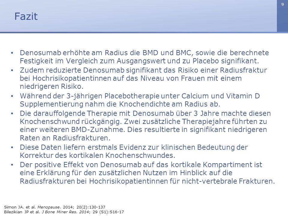 9 Denosumab erhöhte am Radius die BMD und BMC, sowie die berechnete Festigkeit im Vergleich zum Ausgangswert und zu Placebo signifikant. Zudem reduzie