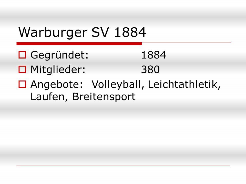 Warburger SV 1884  Gegründet: 1884  Mitglieder:380  Angebote:Volleyball, Leichtathletik, Laufen, Breitensport