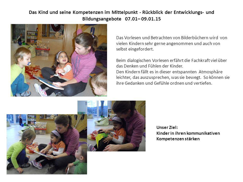 Das Kind und seine Kompetenzen im Mittelpunkt - Rückblick der Entwicklungs- und Bildungsangebote 07.01– 09.01.15 Das Vorlesen und Betrachten von Bilderbüchern wird von vielen Kindern sehr gerne angenommen und auch von selbst eingefordert.