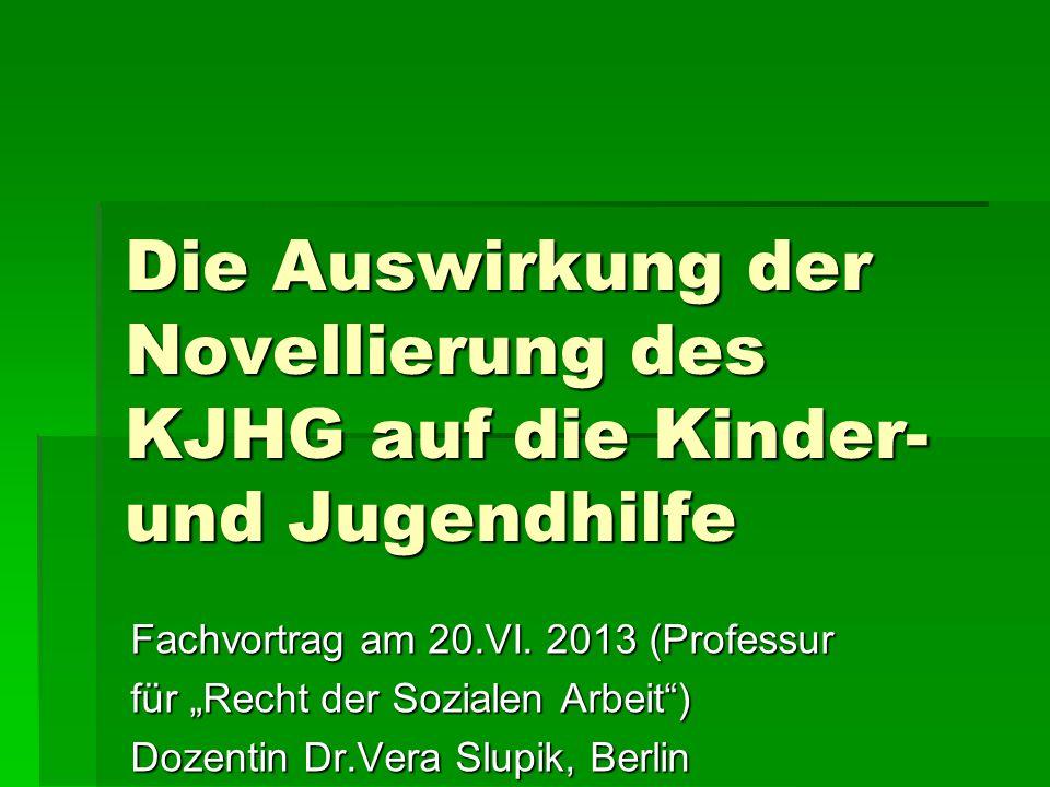 """Die Auswirkung der Novellierung des KJHG auf die Kinder- und Jugendhilfe Fachvortrag am 20.VI. 2013 (Professur für """"Recht der Sozialen Arbeit"""") Dozent"""