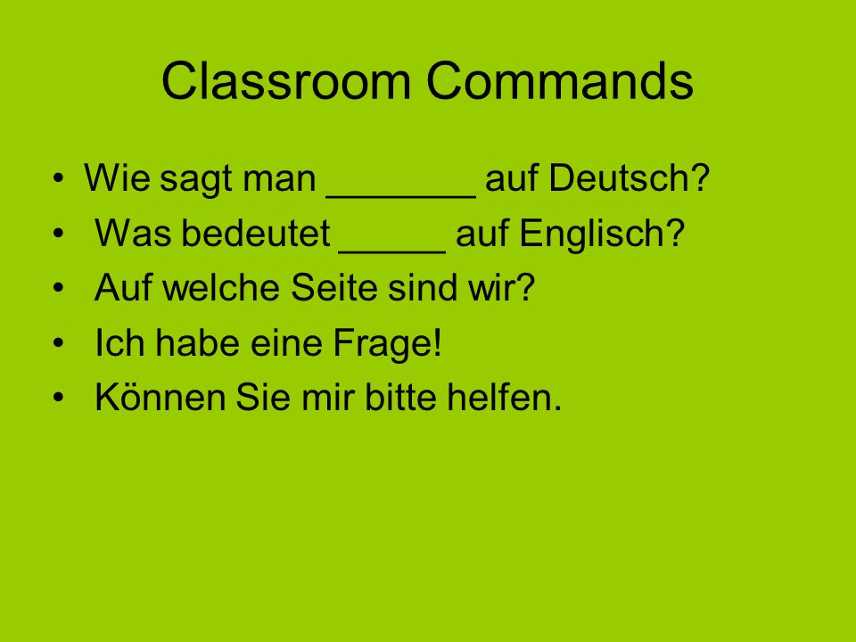 Classroom Commands Wie sagt man _______ auf Deutsch.