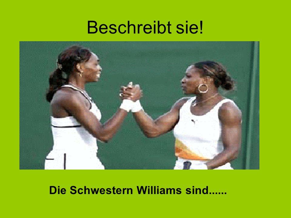 Beschreibt sie! Die Schwestern Williams sind......