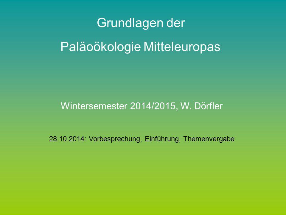 Grundlagen der Paläoökologie Mitteleuropas Wintersemester 2014/2015, W.