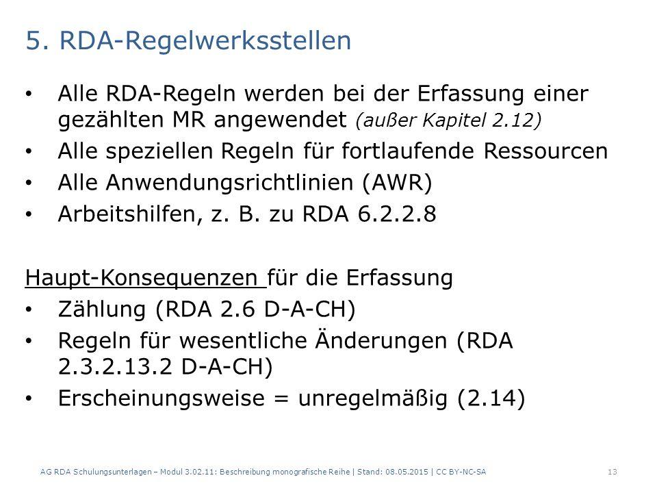 5. RDA-Regelwerksstellen Alle RDA-Regeln werden bei der Erfassung einer gezählten MR angewendet (außer Kapitel 2.12) Alle speziellen Regeln für fortla