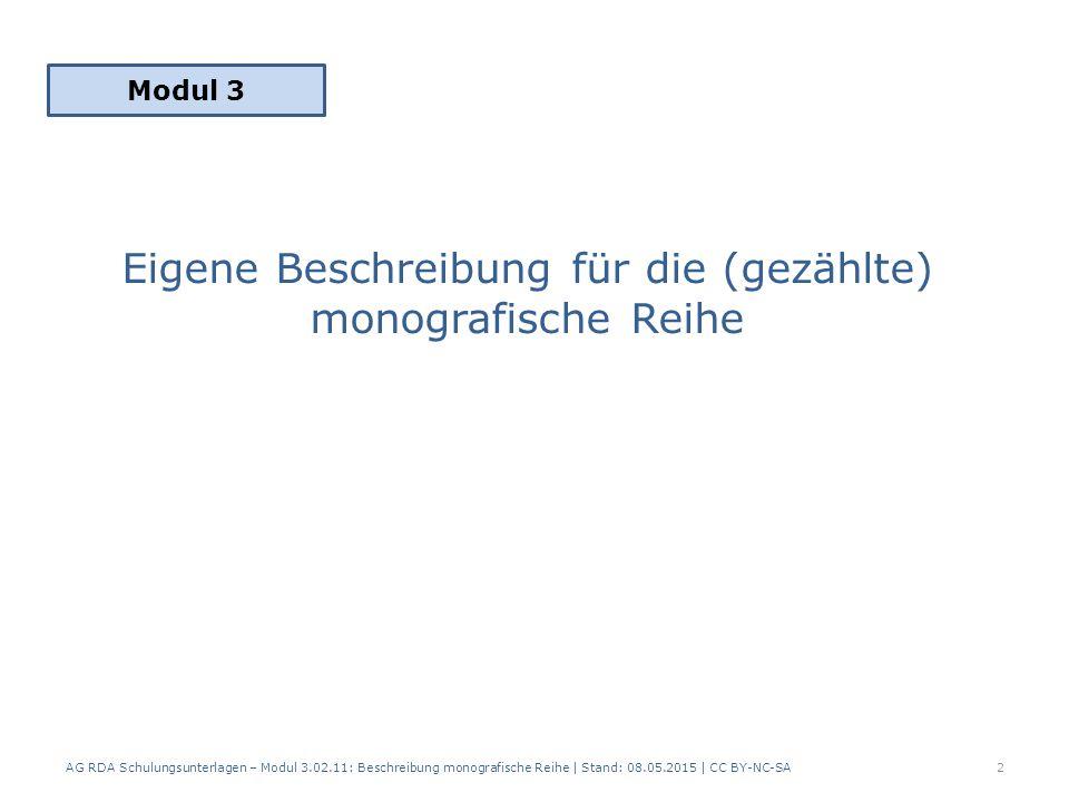 Eigene Beschreibung für die (gezählte) monografische Reihe AG RDA Schulungsunterlagen – Modul 3.02.11: Beschreibung monografische Reihe | Stand: 08.05.2015 | CC BY-NC-SA2 Modul 3