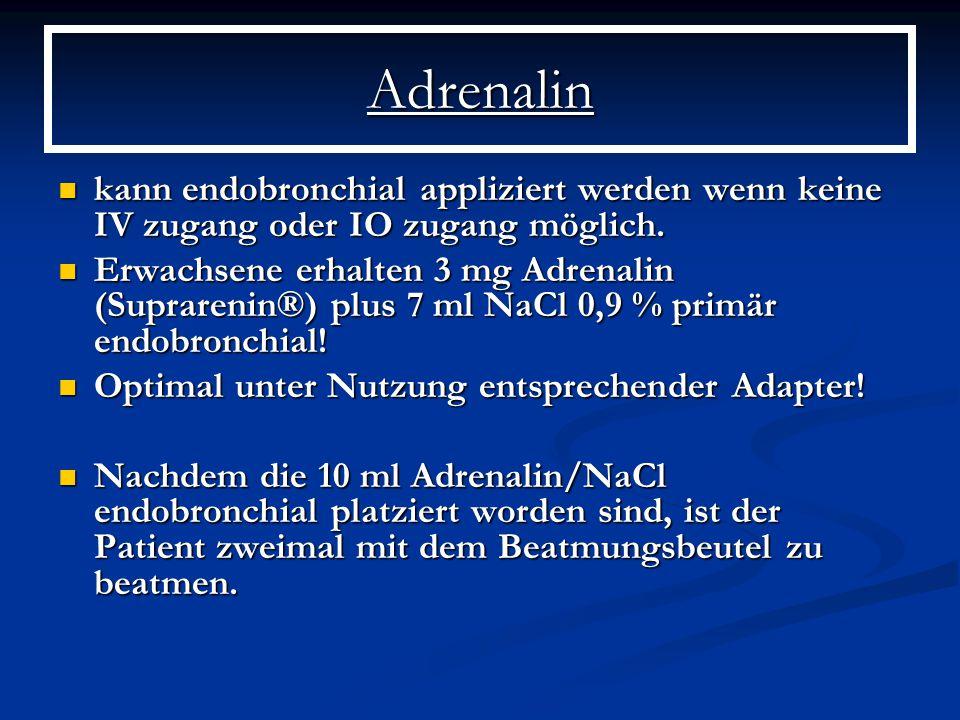 Adrenalin kann endobronchial appliziert werden wenn keine IV zugang oder IO zugang möglich.