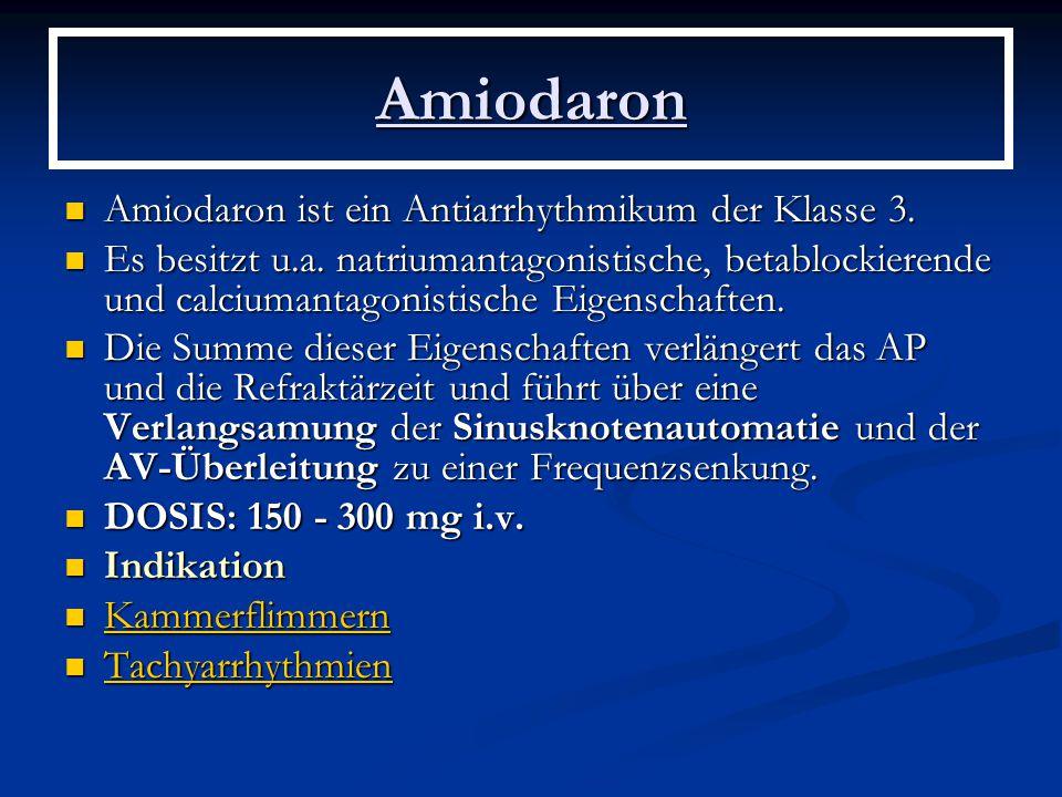 Amiodaron Amiodaron ist ein Antiarrhythmikum der Klasse 3.