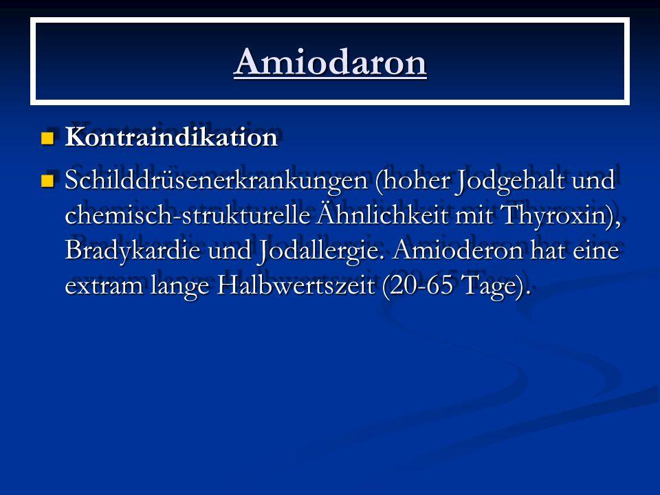 Amiodaron Kontraindikation Kontraindikation Schilddrüsenerkrankungen (hoher Jodgehalt und chemisch-strukturelle Ähnlichkeit mit Thyroxin), Bradykardie und Jodallergie.