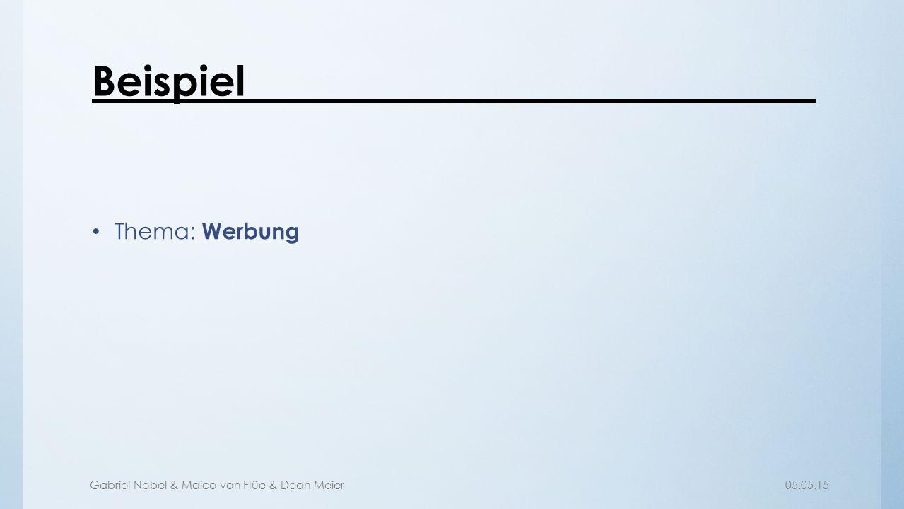 Gabriel Nobel & Maico von Flüe & Dean Meier05.05.15 Beispiel Thema: Werbung