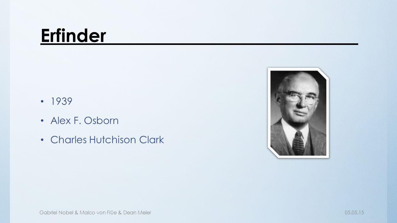 Gabriel Nobel & Maico von Flüe & Dean Meier05.05.15 Erfinder 1939 Alex F. Osborn Charles Hutchison Clark