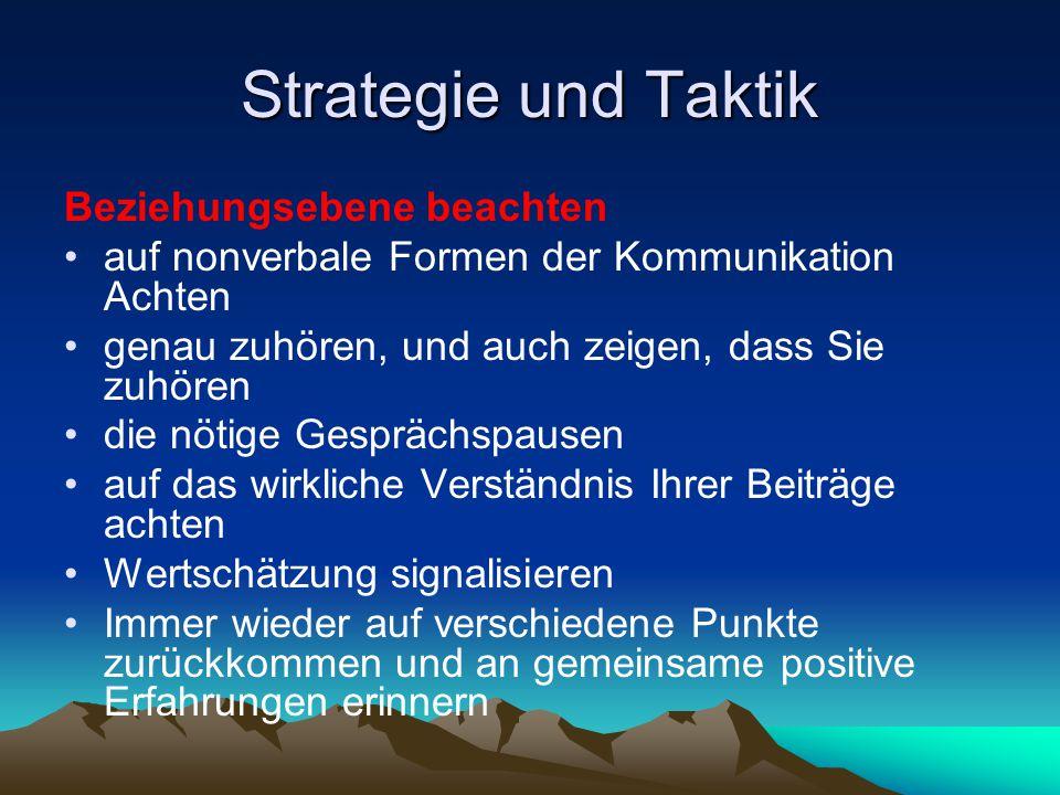 Strategie und Taktik Beziehungsebene beachten auf nonverbale Formen der Kommunikation Achten genau zuhören, und auch zeigen, dass Sie zuhören die nöti