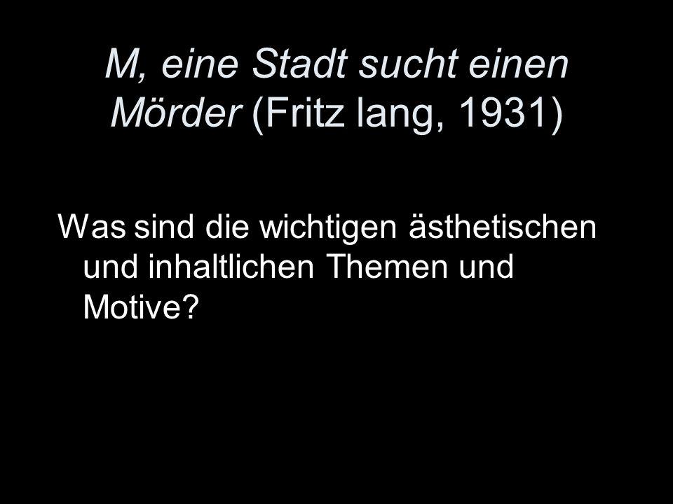 M, eine Stadt sucht einen Mörder (Fritz lang, 1931) Was sind die wichtigen ästhetischen und inhaltlichen Themen und Motive