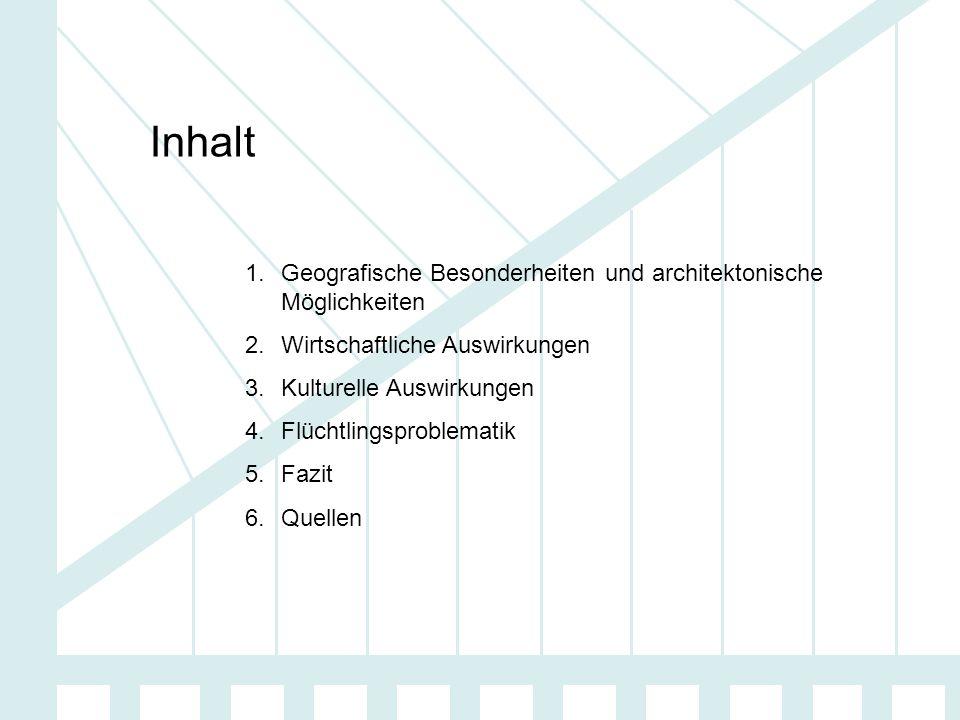Inhalt 1.Geografische Besonderheiten und architektonische Möglichkeiten 2.Wirtschaftliche Auswirkungen 3.Kulturelle Auswirkungen 4.Flüchtlingsproblema