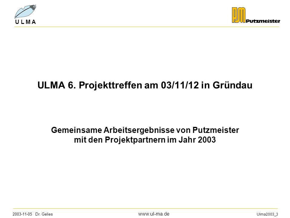 2003-11-05 Dr. Gelies www.ul-ma.de Ulma2003_3 U L M A ULMA 6.