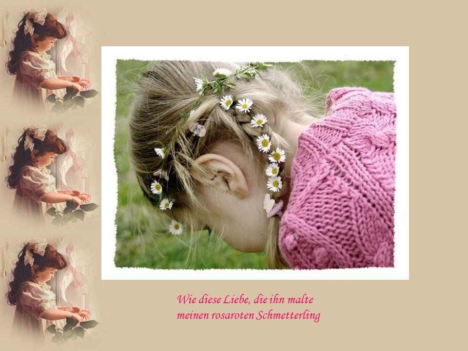 Nichts auf der Welt kann so viel wert sein so wie dieser Schmetterling