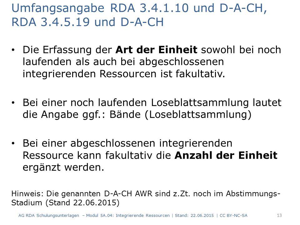Umfangsangabe RDA 3.4.1.10 und D-A-CH, RDA 3.4.5.19 und D-A-CH Die Erfassung der Art der Einheit sowohl bei noch laufenden als auch bei abgeschlossenen integrierenden Ressourcen ist fakultativ.