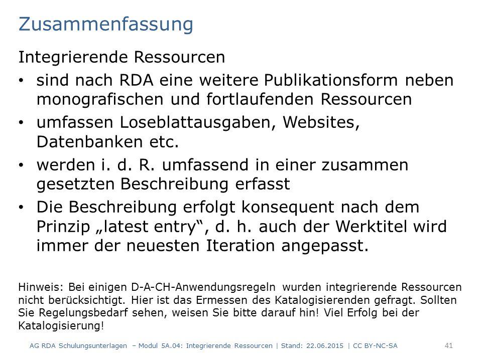 Zusammenfassung Integrierende Ressourcen sind nach RDA eine weitere Publikationsform neben monografischen und fortlaufenden Ressourcen umfassen Loseblattausgaben, Websites, Datenbanken etc.