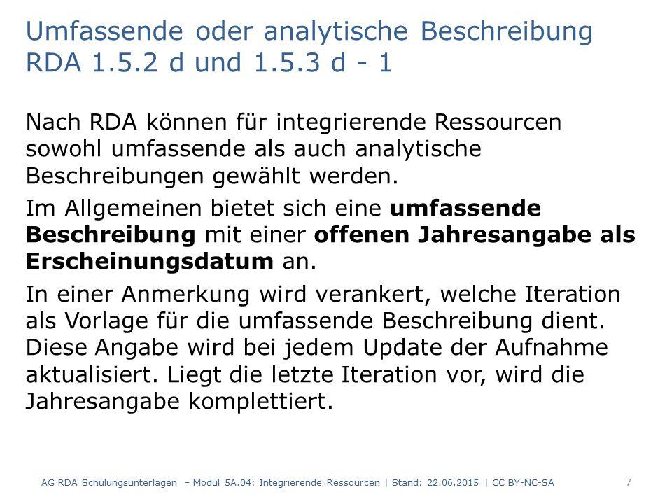Umfassende oder analytische Beschreibung RDA 1.5.2 d und 1.5.3 d - 1 Nach RDA können für integrierende Ressourcen sowohl umfassende als auch analytische Beschreibungen gewählt werden.
