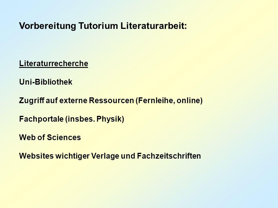 Vorbereitung Tutorium Literaturarbeit: Literaturrecherche Uni-Bibliothek Zugriff auf externe Ressourcen (Fernleihe, online) Fachportale (insbes.