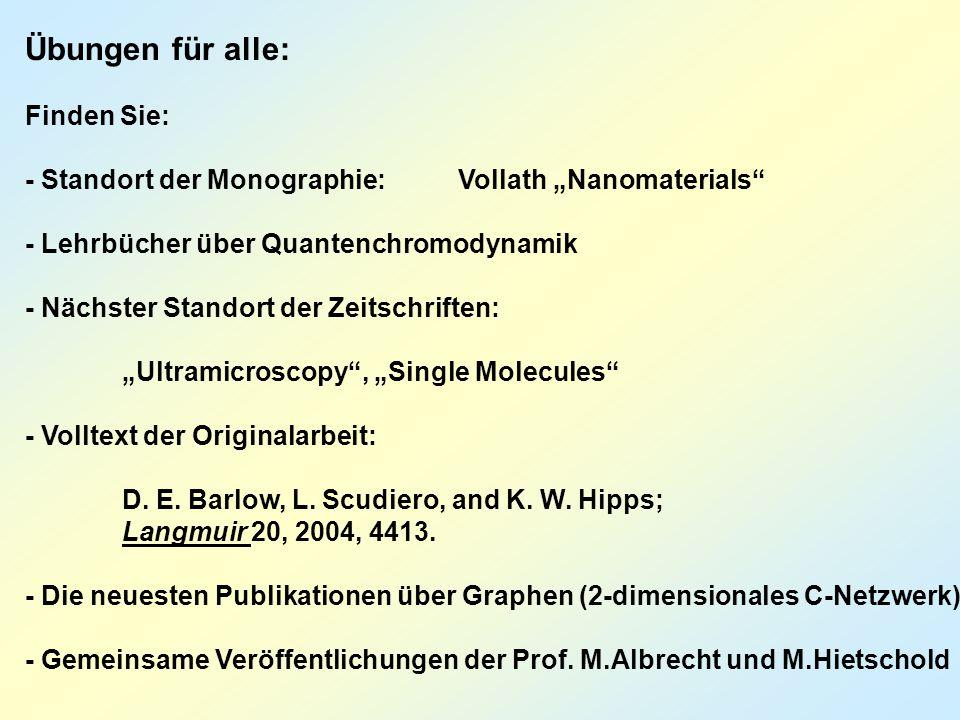 """Übungen für alle: Finden Sie: - Standort der Monographie: Vollath """"Nanomaterials - Lehrbücher über Quantenchromodynamik - Nächster Standort der Zeitschriften: """"Ultramicroscopy , """"Single Molecules - Volltext der Originalarbeit: D."""