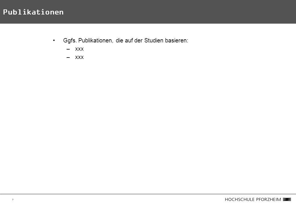 7 Publikationen Ggfs. Publikationen, die auf der Studien basieren: –xxx