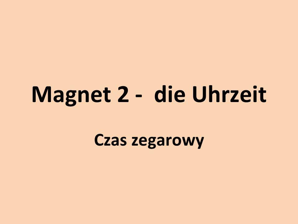 Magnet 2 - die Uhrzeit Czas zegarowy