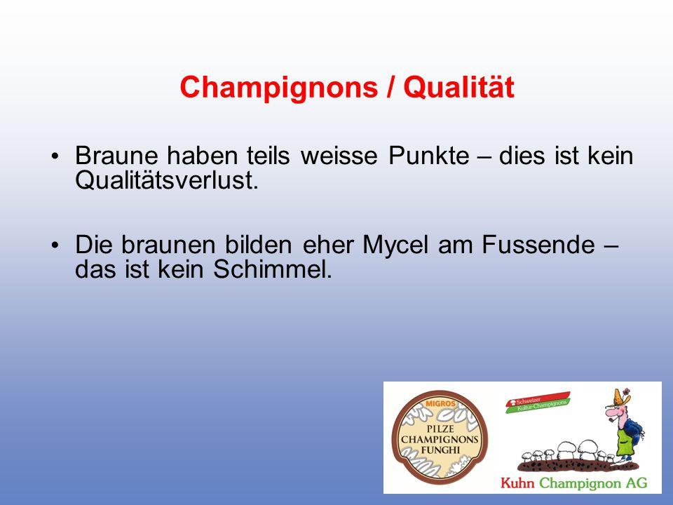 Champignons / Qualität Braune haben teils weisse Punkte – dies ist kein Qualitätsverlust.