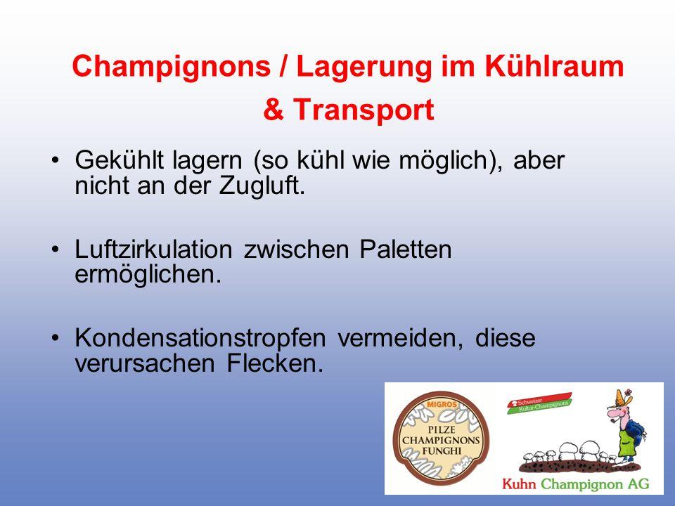 Champignons / Lagerung im Kühlraum & Transport Gekühlt lagern (so kühl wie möglich), aber nicht an der Zugluft. Luftzirkulation zwischen Paletten ermö