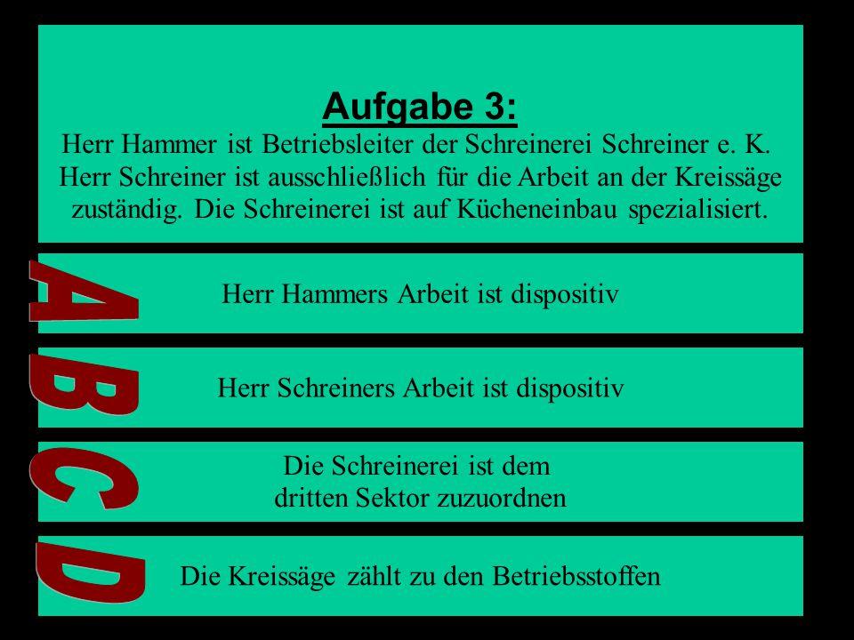 Aufgabe 3: Herr Hammer ist Betriebsleiter der Schreinerei Schreiner e.