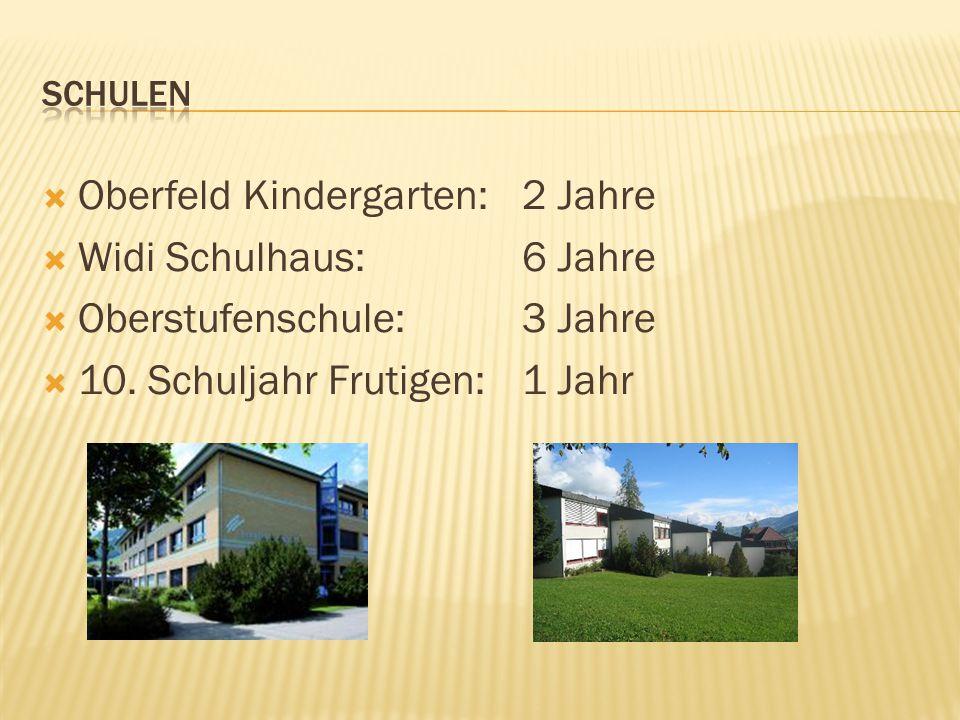  Oberfeld Kindergarten: 2 Jahre  Widi Schulhaus:6 Jahre  Oberstufenschule:3 Jahre  10. Schuljahr Frutigen:1 Jahr