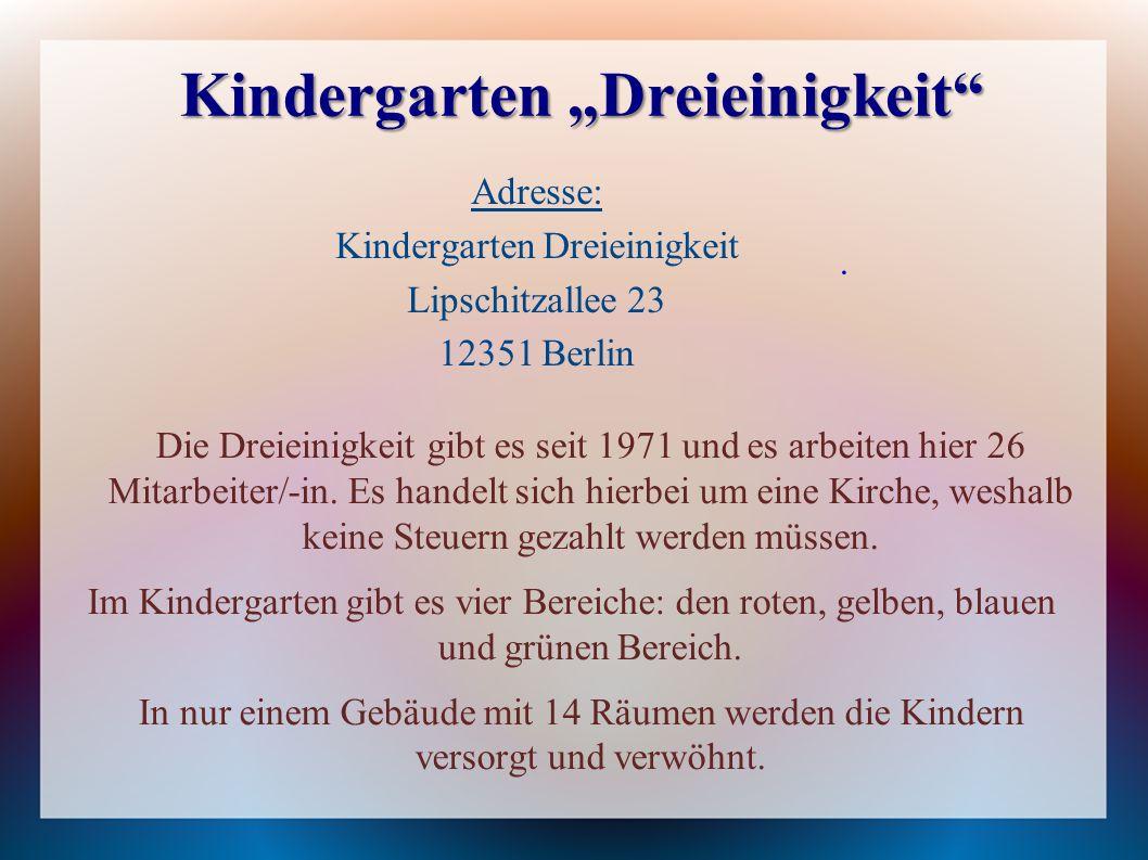 """Kindergarten """"Dreieinigkeit Adresse: Kindergarten Dreieinigkeit Lipschitzallee 23 12351 Berlin Die Dreieinigkeit gibt es seit 1971 und es arbeiten hier 26 Mitarbeiter/-in."""