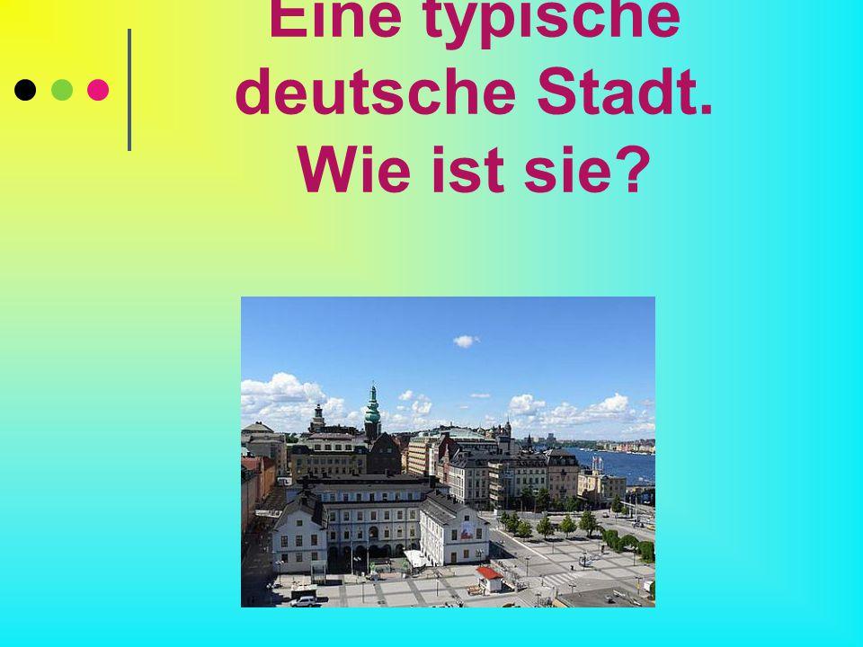 Eine typische deutsche Stadt. Wie ist sie