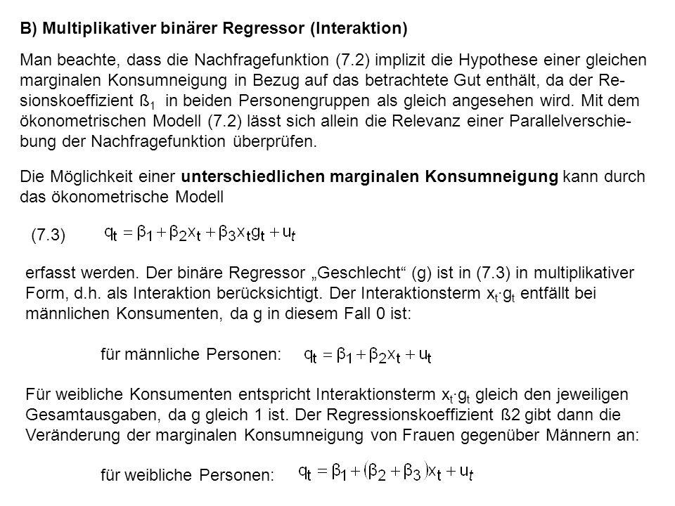 B) Multiplikativer binärer Regressor (Interaktion) Man beachte, dass die Nachfragefunktion (7.2) implizit die Hypothese einer gleichen marginalen Kons