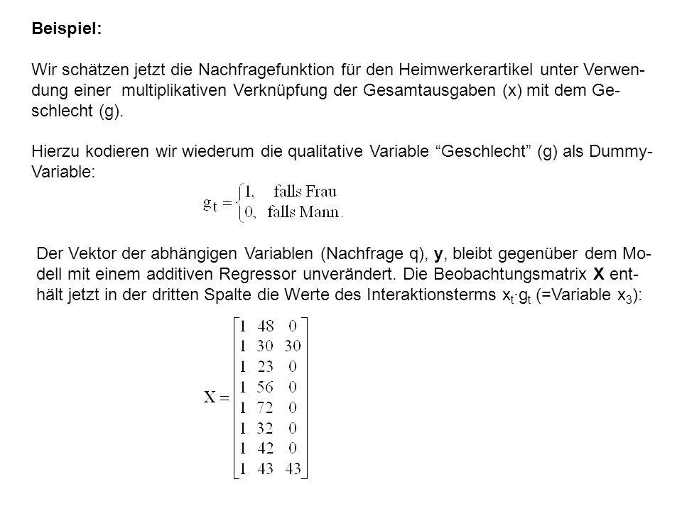 Beispiel: Wir schätzen jetzt die Nachfragefunktion für den Heimwerkerartikel unter Verwen- dung einer multiplikativen Verknüpfung der Gesamtausgaben (