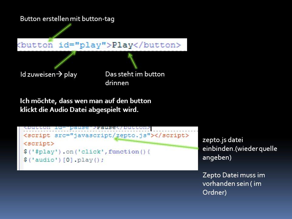 Button erstellen mit button-tag Id zuweisen  play Ich möchte, dass wen man auf den button klickt die Audio Datei abgespielt wird. zepto.js datei einb