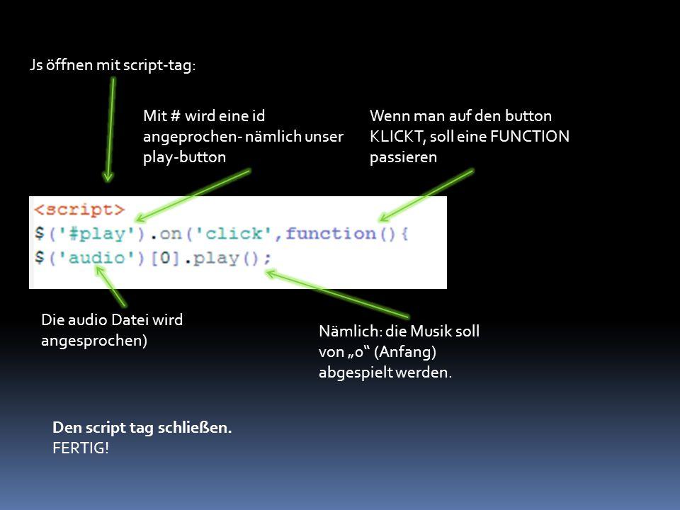 """Js öffnen mit script-tag: Wenn man auf den button KLICKT, soll eine FUNCTION passieren Nämlich: die Musik soll von """"0"""" (Anfang) abgespielt werden. Mit"""