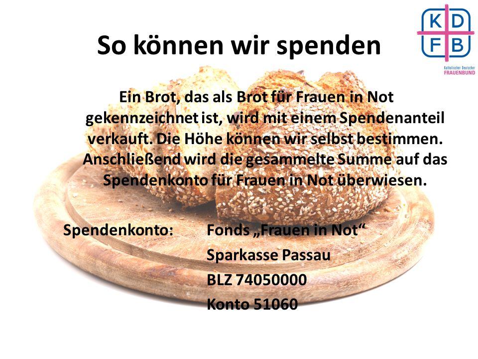 So können wir spenden Ein Brot, das als Brot für Frauen in Not gekennzeichnet ist, wird mit einem Spendenanteil verkauft. Die Höhe können wir selbst b