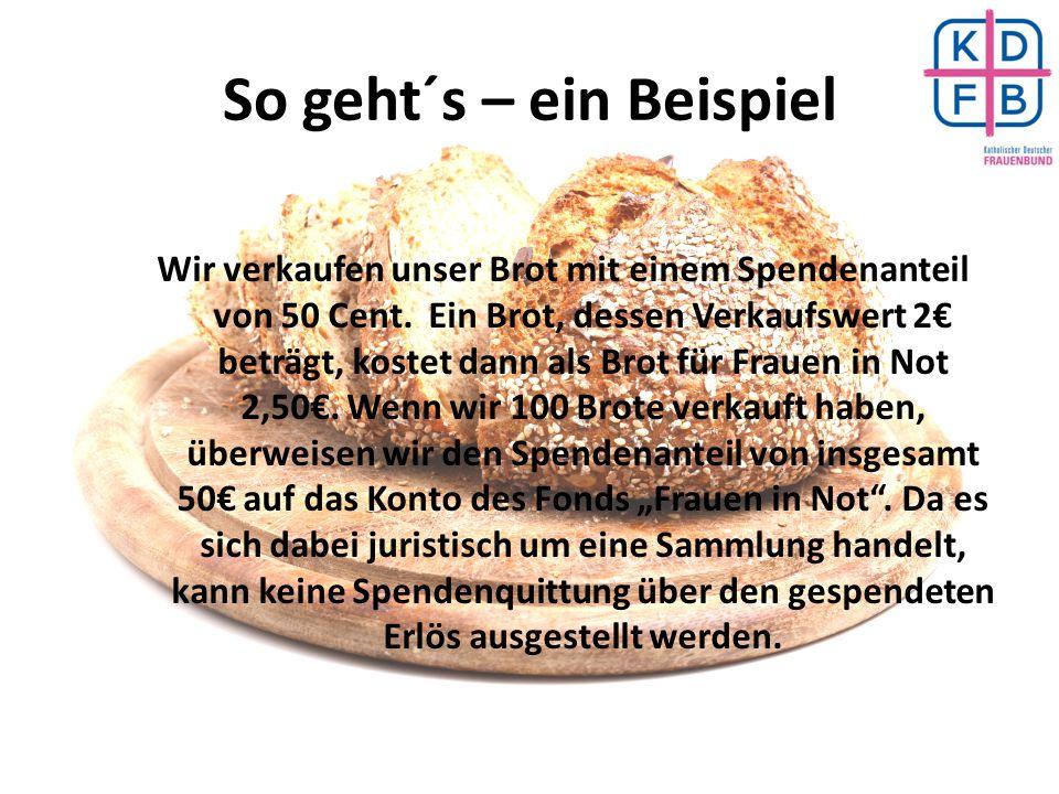 So geht´s – ein Beispiel Wir verkaufen unser Brot mit einem Spendenanteil von 50 Cent. Ein Brot, dessen Verkaufswert 2€ beträgt, kostet dann als Brot