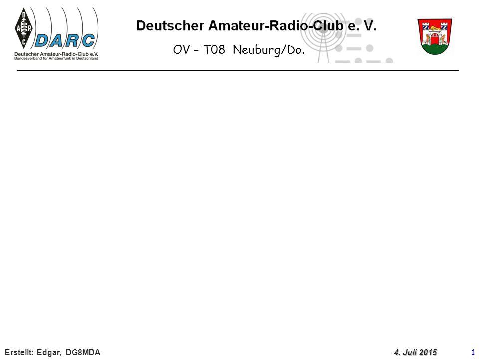 OV – T08 Neuburg/Do. Erstellt: Edgar, DG8MDA 10 4. Juli 2015