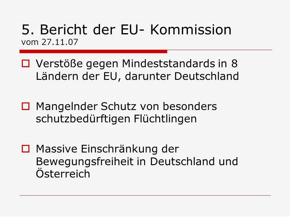 5. Bericht der EU- Kommission vom 27.11.07  Verstöße gegen Mindeststandards in 8 Ländern der EU, darunter Deutschland  Mangelnder Schutz von besonde