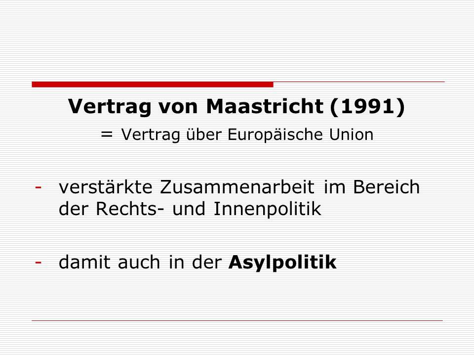 Vertrag von Maastricht (1991) = Vertrag über Europäische Union -verstärkte Zusammenarbeit im Bereich der Rechts- und Innenpolitik -damit auch in der A