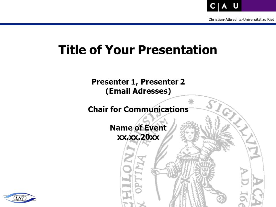 Title of Your Presentation Presenter 1, Presenter 2 (Email Adresses) Chair for Communications Name of Event xx.xx.20xx