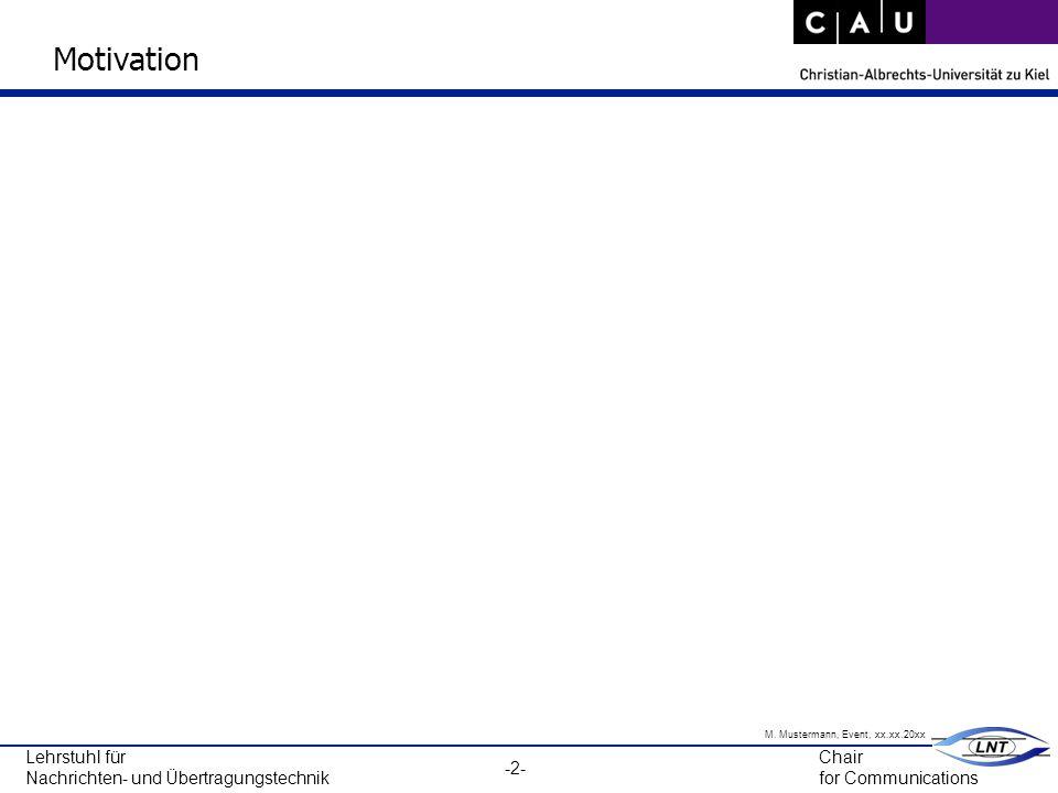 -2- Chair for Communications Lehrstuhl für Nachrichten- und Übertragungstechnik M.