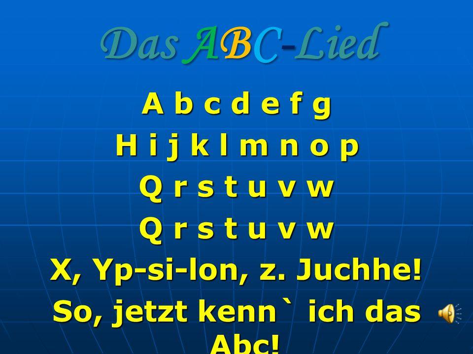 Das ABC-Lied A b c d e f g H i j k l m n o p Q r s t u v w Q r s t u v w X, Yp-si-lon, z.
