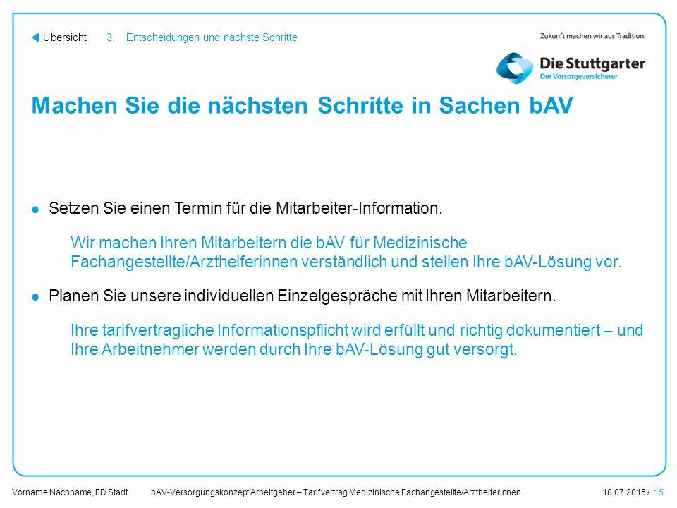 bAV-Versorgungskonzept Arbeitgeber – Tarifvertrag Medizinische Fachangestellte/Arzthelferinnen18.07.2015 / 15 Vorname Nachname, FD Stadt Übersicht Mac