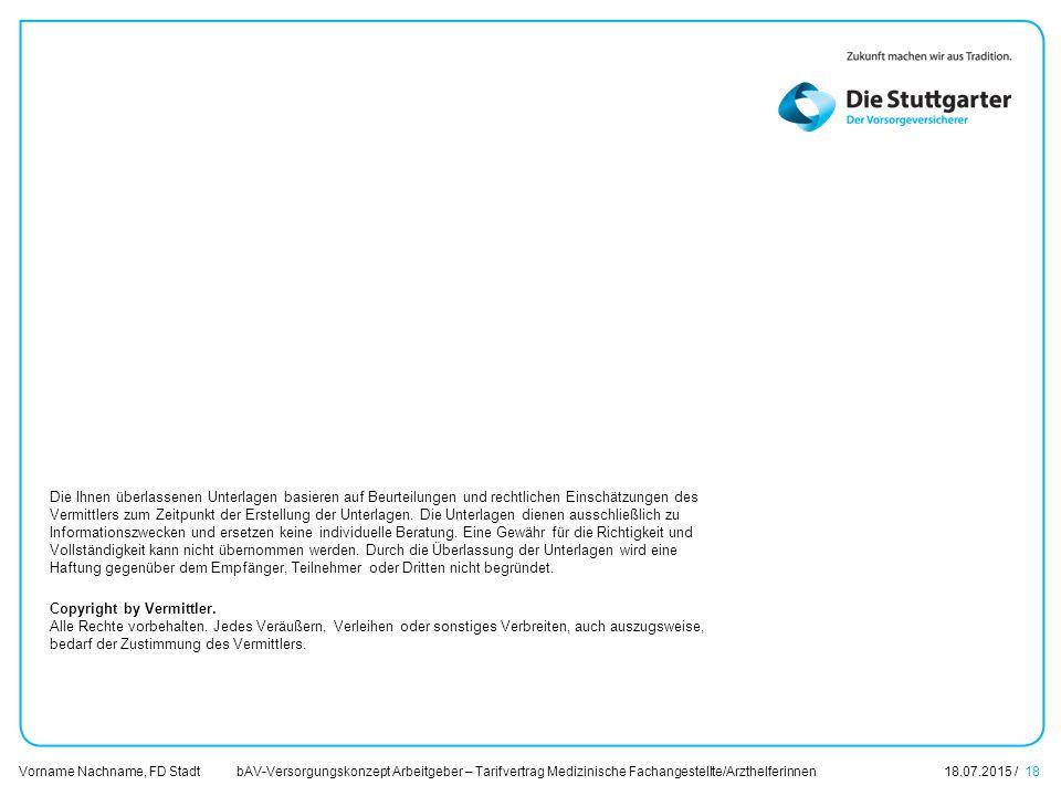 bAV-Versorgungskonzept Arbeitgeber – Tarifvertrag Medizinische Fachangestellte/Arzthelferinnen18.07.2015 / 18 Vorname Nachname, FD Stadt Übersicht Die