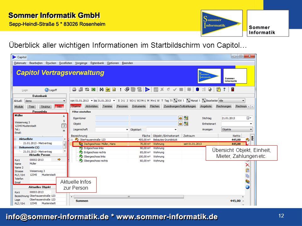 12 Überblick aller wichtigen Informationen im Startbildschirm von Capitol… Aktuelle Infos zur Person Übersicht Objekt, Einheit, Mieter, Zahlungen etc.