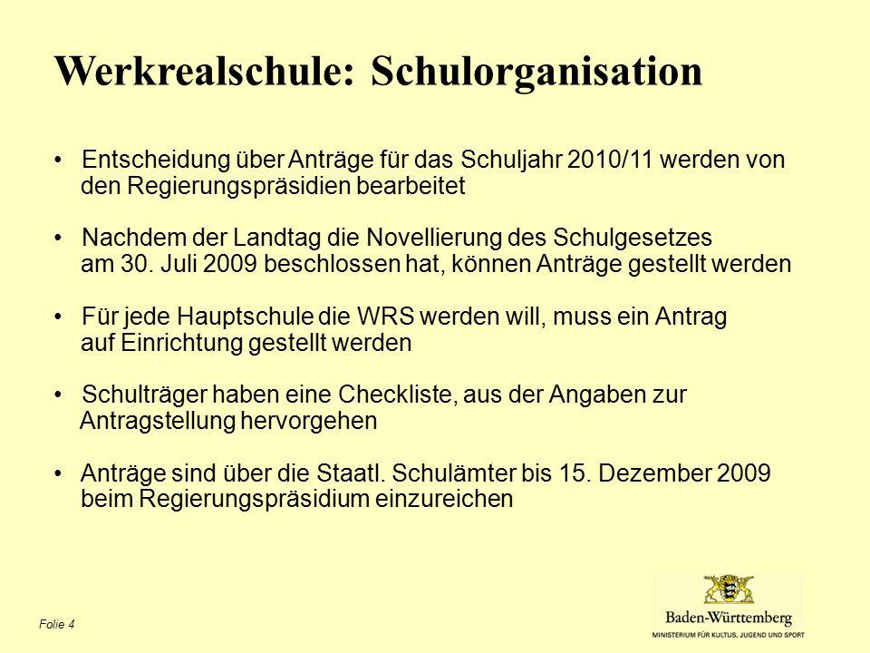 Folie 4 Werkrealschule: Schulorganisation Entscheidung über Anträge für das Schuljahr 2010/11 werden von den Regierungspräsidien bearbeitet Nachdem der Landtag die Novellierung des Schulgesetzes am 30.