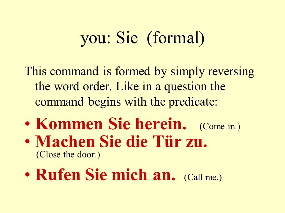 you: Sie (formal) This command is formed by simply reversing the word order.